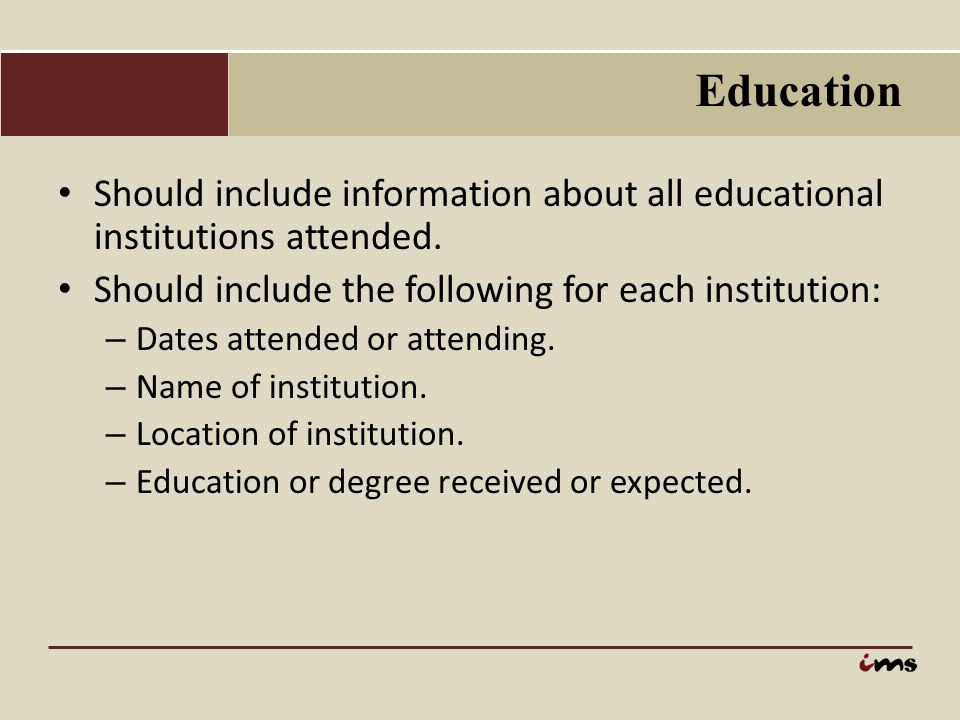 Education Should include information about all educational institutions attended. Should include the following for each institution: