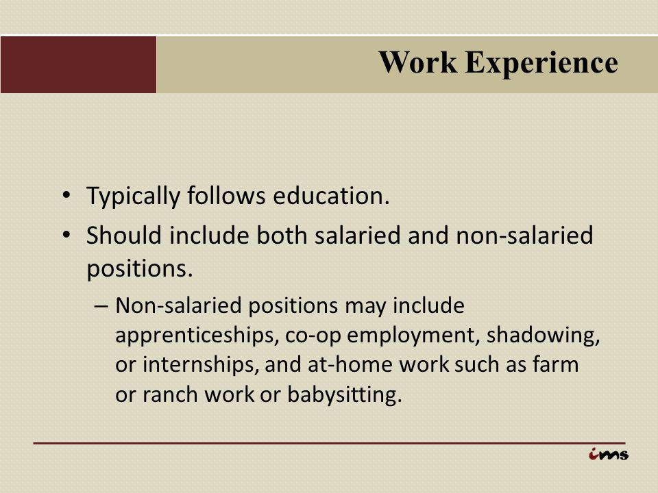 Work Experience Typically follows education.
