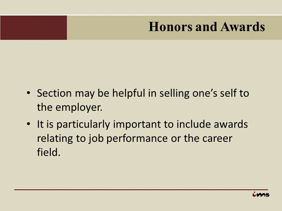 Honors and Awards Section may be helpful in selling one's self to the employer.