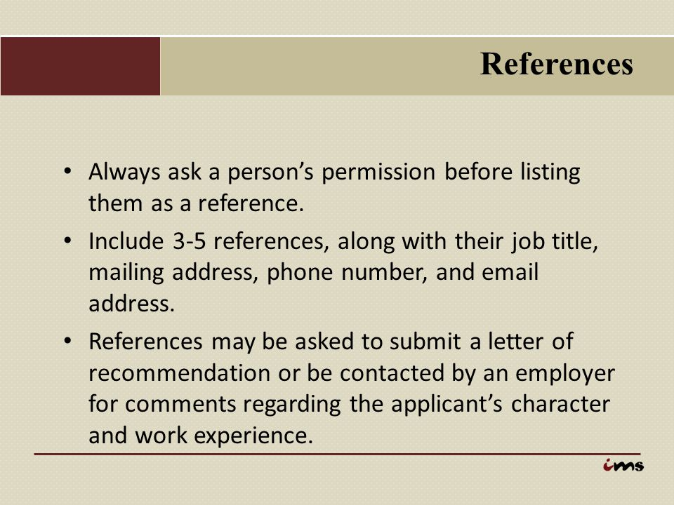 References Always ask a person's permission before listing them as a reference.