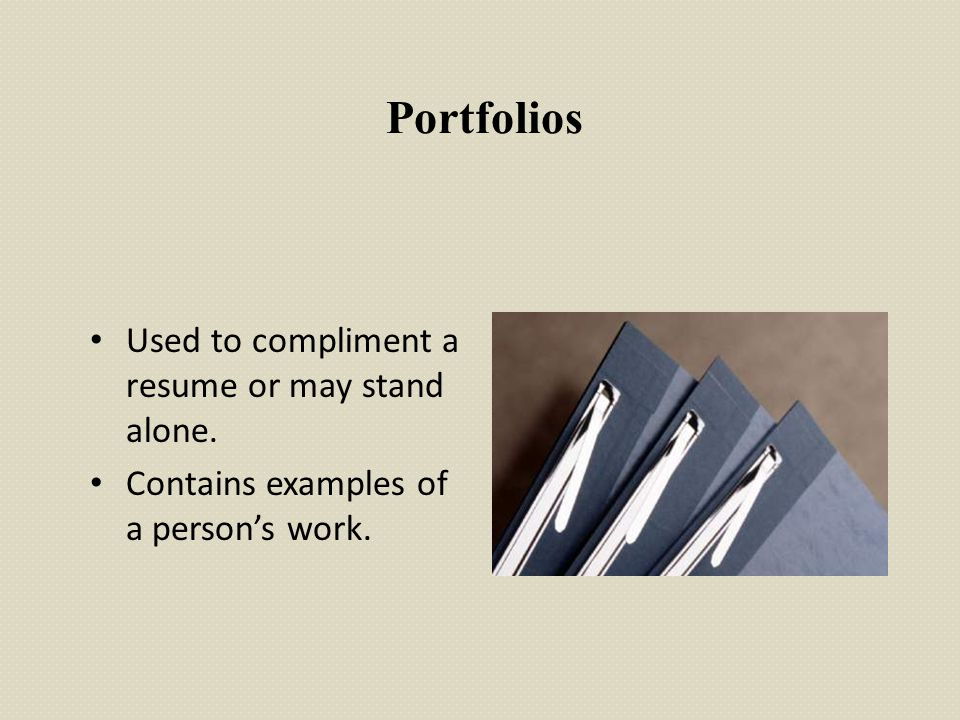 Portfolios Used to compliment a resume or may stand alone.