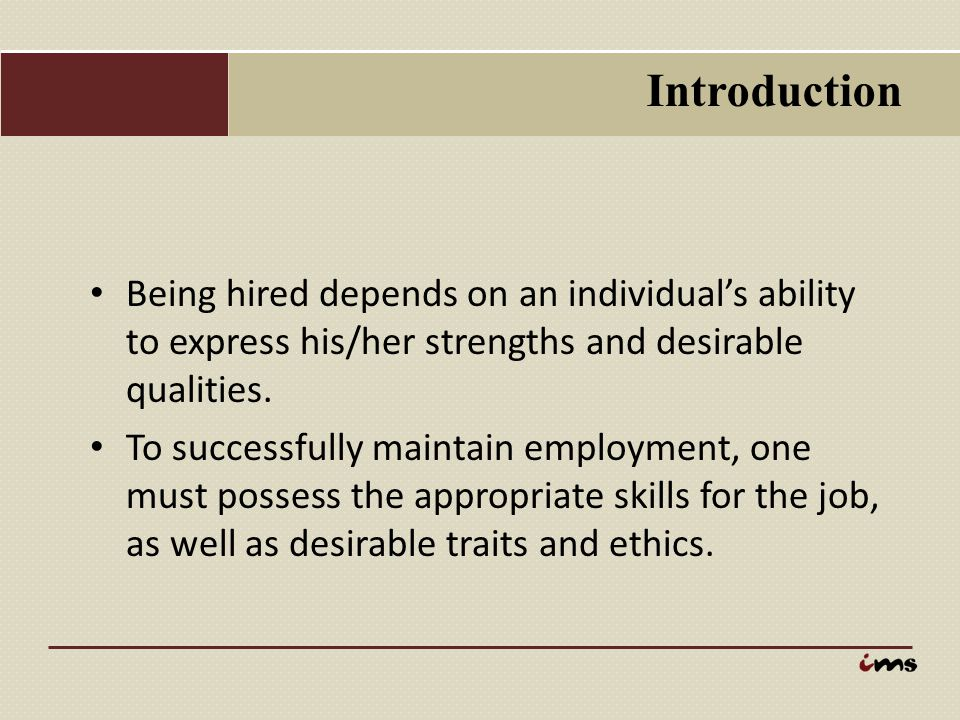 Introduction Being hired depends on an individual's ability to express his/her strengths and desirable qualities.