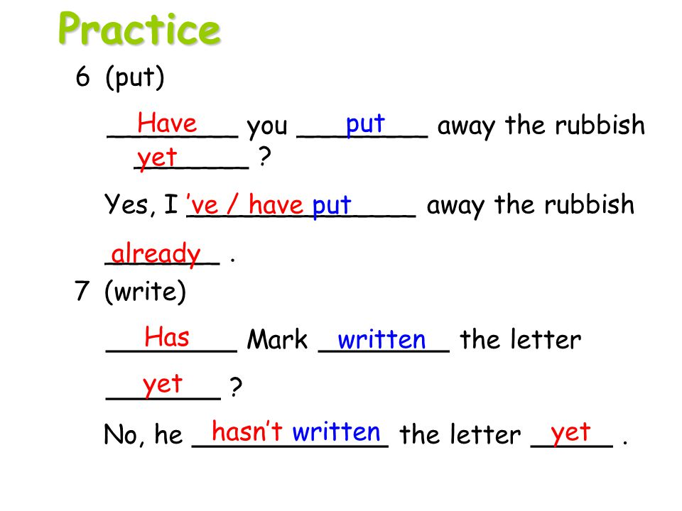 Practice 6 (put) ________ you ________ away the rubbish _______