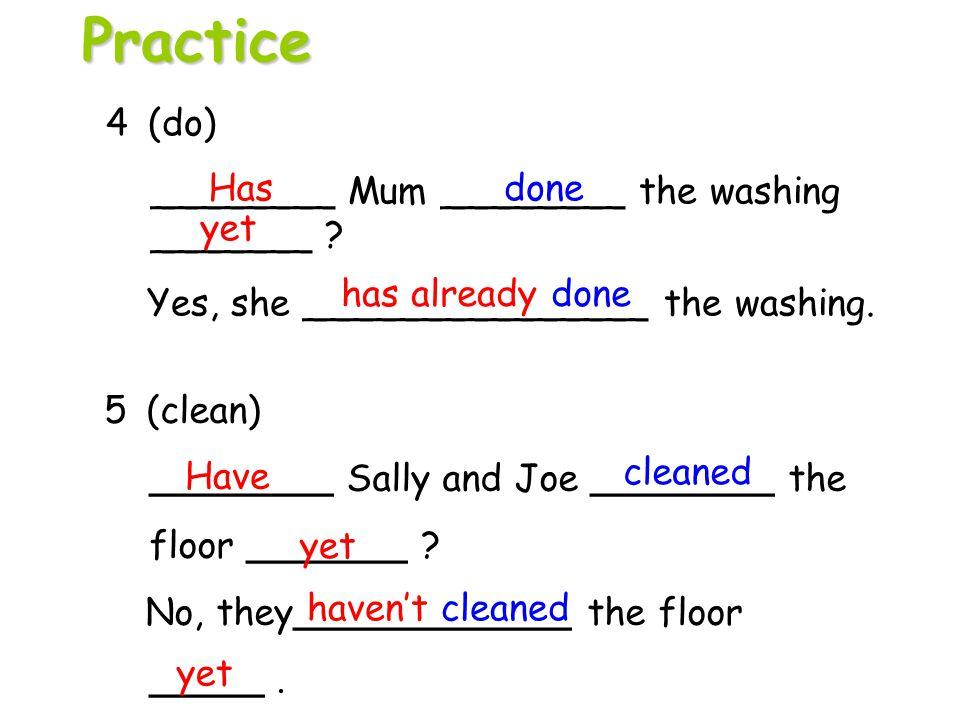 Practice 4 (do) ________ Mum ________ the washing _______