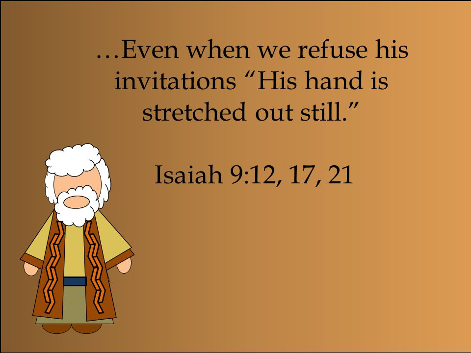 …Even when we refuse his invitations His hand is stretched out still