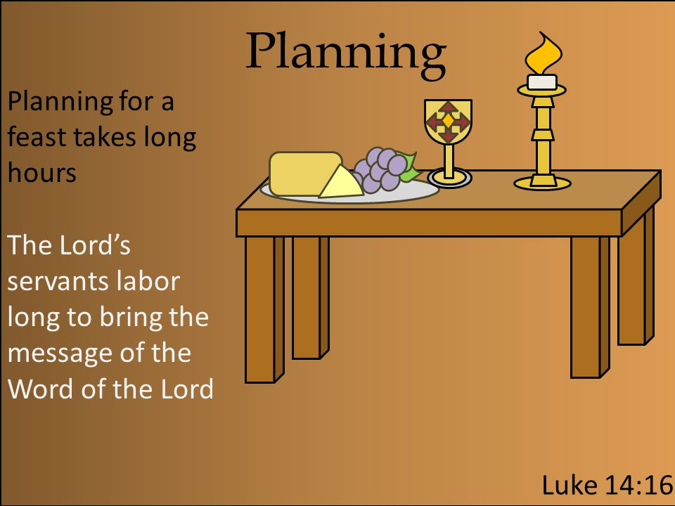 Planning Planning for a feast takes long hours