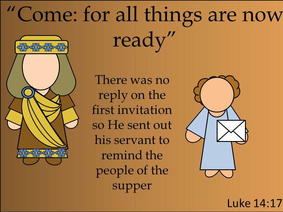 Come: for all things are now ready