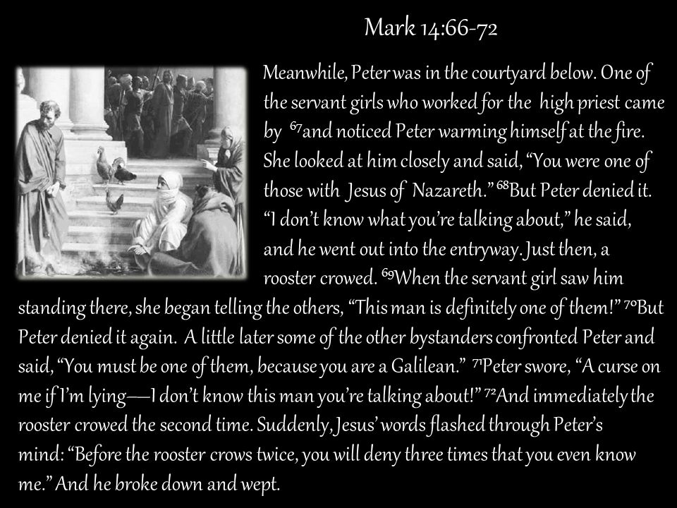 Mark 14:66-72 the servant girls who worked for the high priest came