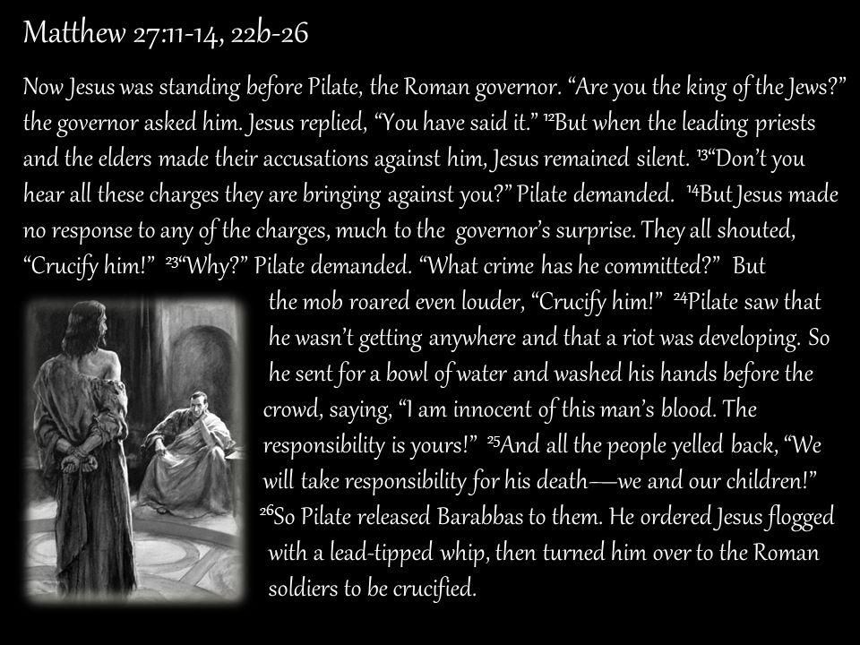 Matthew 27:11-14, 22b-26