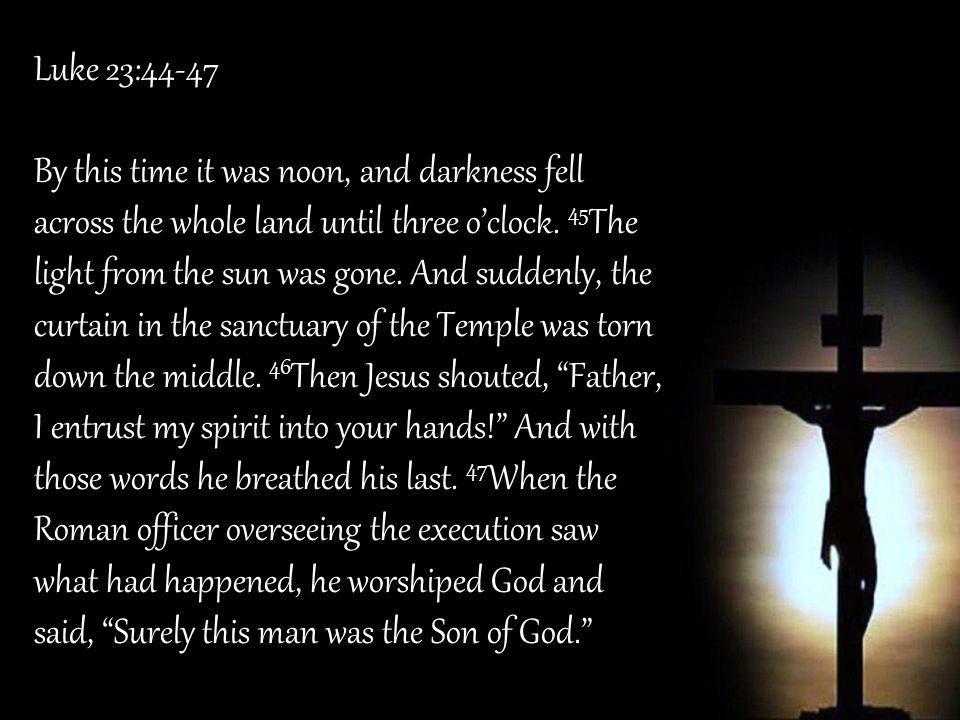 Luke 23:44-47