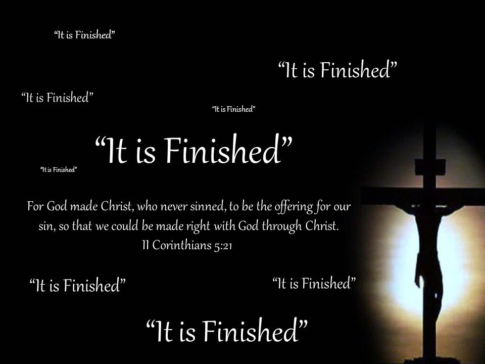 It is Finished It is Finished It is Finished It is Finished