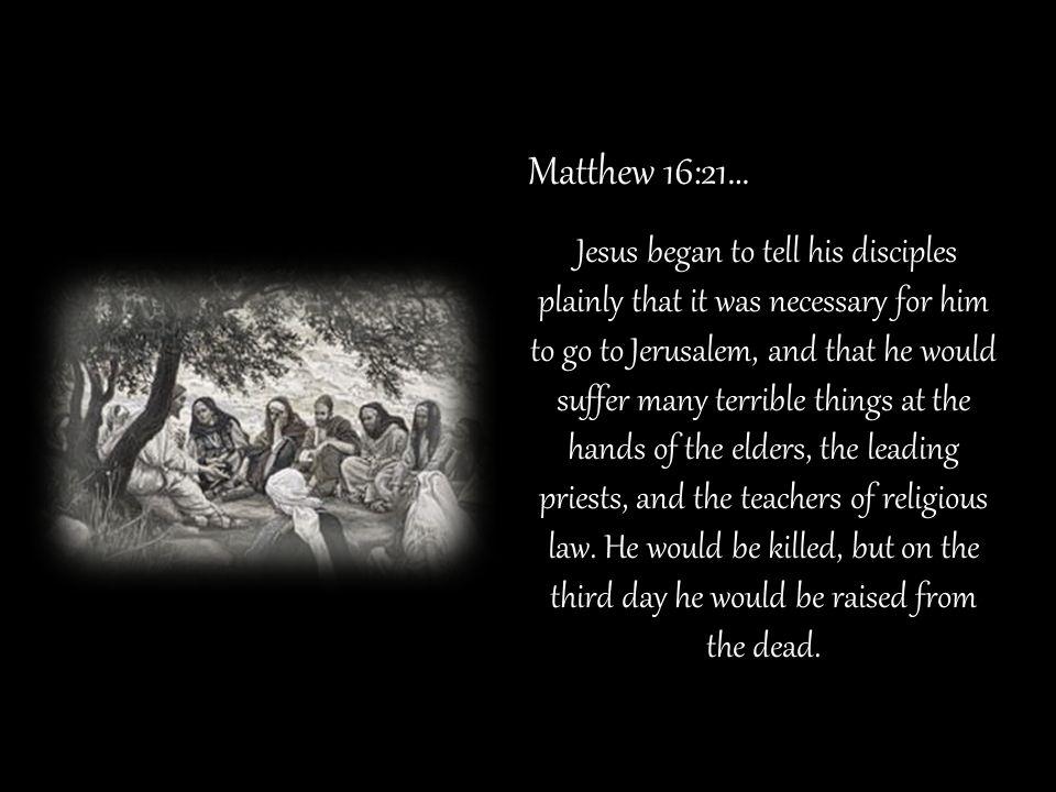 Matthew 16:21…