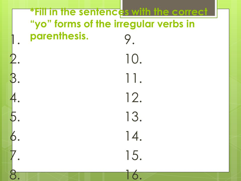*Fill in the sentences with the correct yo forms of the irregular verbs in parenthesis.