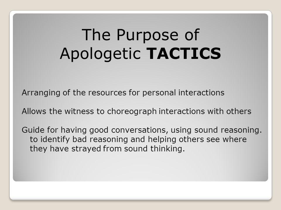 The Purpose of Apologetic TACTICS