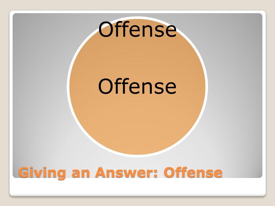 Giving an Answer: Offense