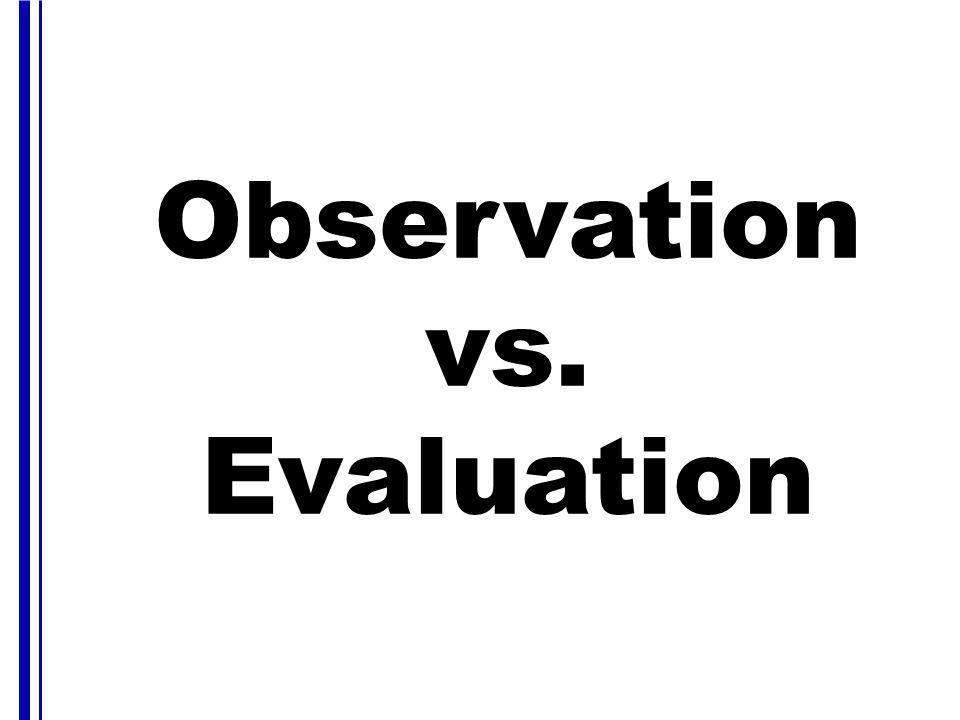Observation vs. Evaluation