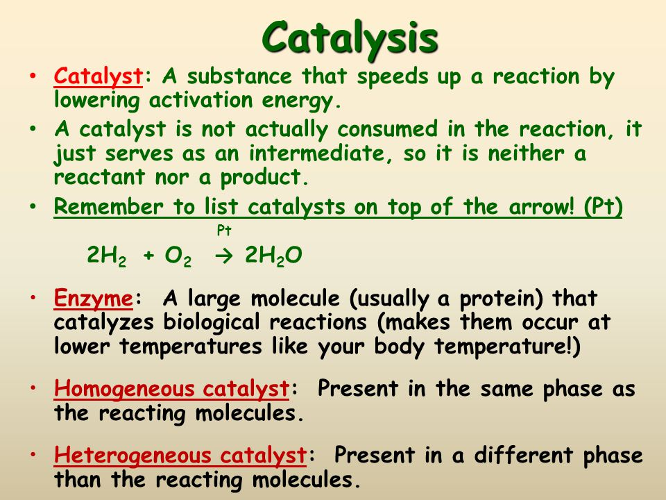 Catalysis Catalyst: A substance that speeds up a reaction by lowering activation energy.