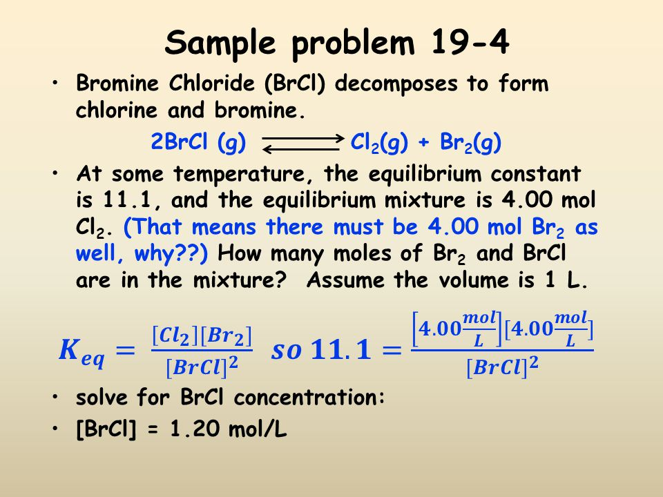 Sample problem 19-4 Bromine Chloride (BrCl) decomposes to form chlorine and bromine. 2BrCl (g) Cl2(g) + Br2(g)