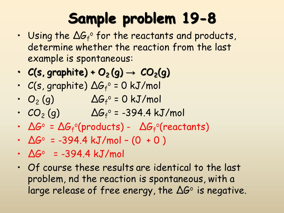 Sample problem 19-8 Using the ΔGfo for the reactants and products, determine whether the reaction from the last example is spontaneous:
