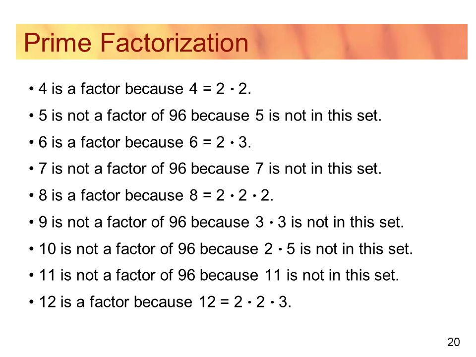 Prime Factorization 4 is a factor because 4 = 2  2.