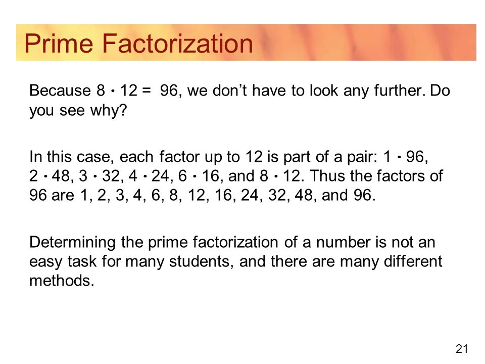 Prime Factorization Because 8  12 = 96, we don't have to look any further. Do you see why