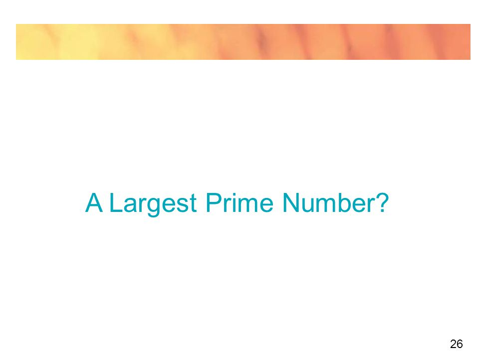 A Largest Prime Number