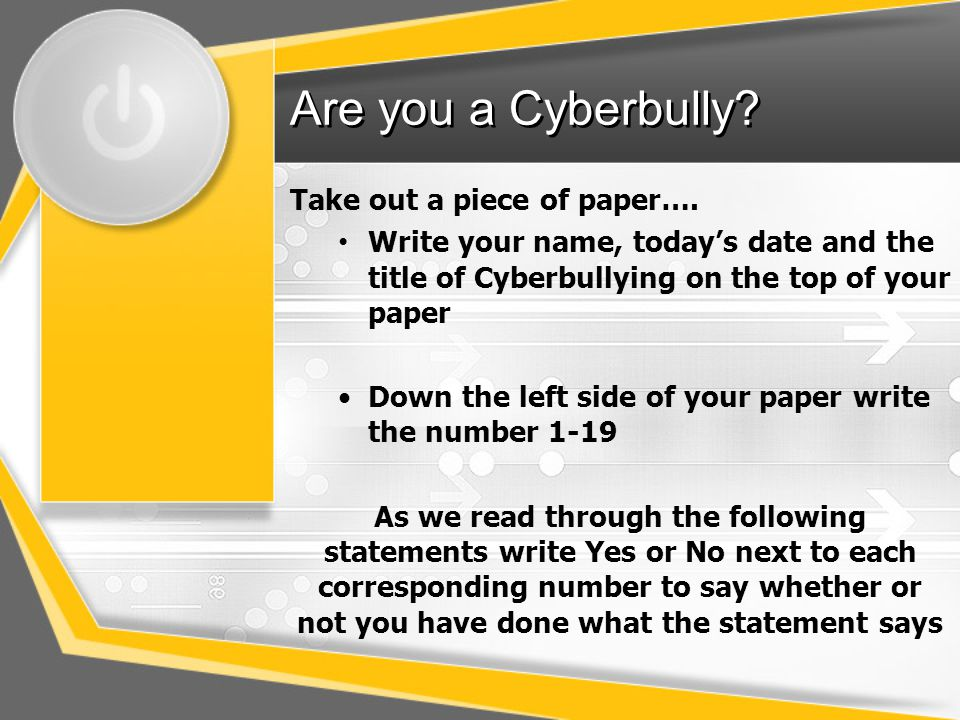 Are you a Cyberbully Take out a piece of paper….