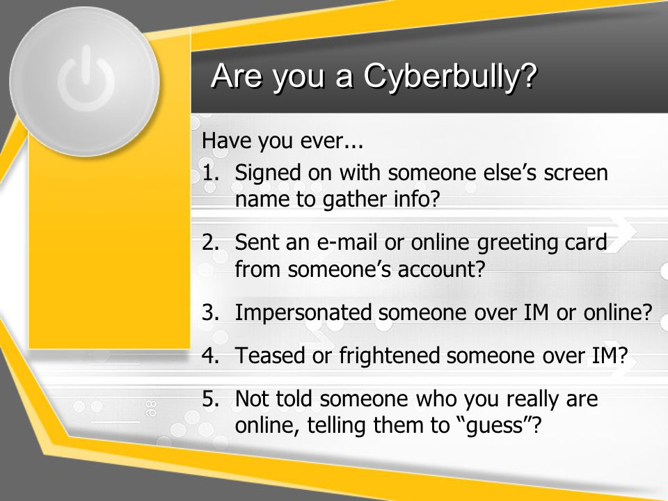 Are you a Cyberbully Have you ever...