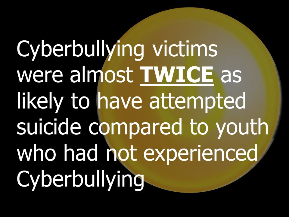 Cyberbullying victims were almost TWICE as likely to have attempted suicide compared to youth who had not experienced Cyberbullying