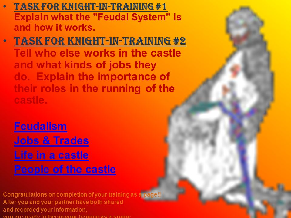Task for Knight-in-Training #1 Explain what the Feudal System is and how it works.