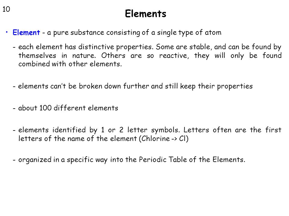 Elements 10. Element - a pure substance consisting of a single type of atom.