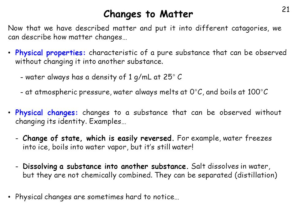 Changes to Matter 21. Now that we have described matter and put it into different catagories, we can describe how matter changes…