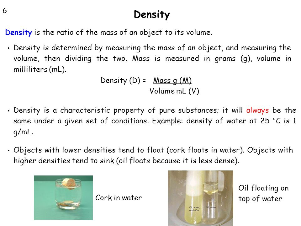 Density 6 Density is the ratio of the mass of an object to its volume.
