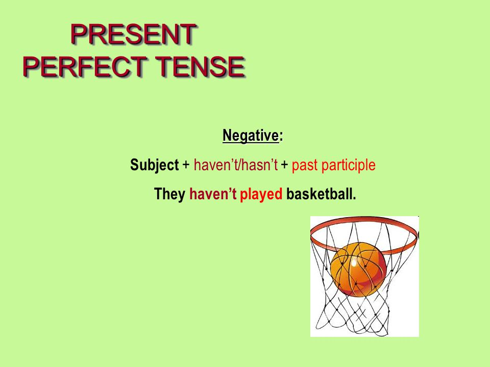 PRESENT PERFECT TENSE Negative:
