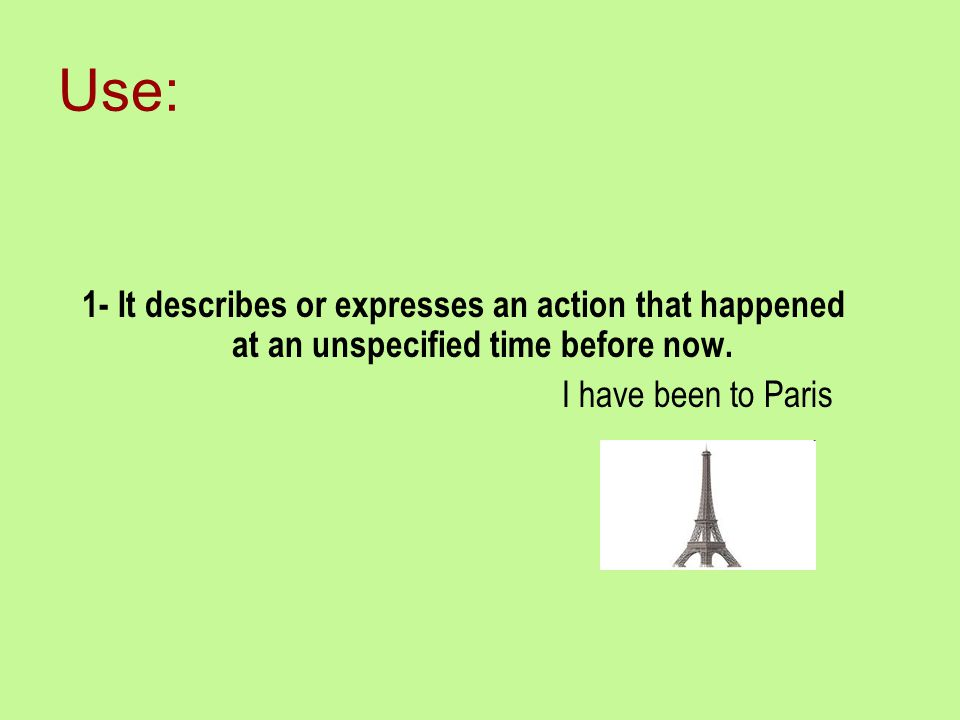 Use: 1- It describes or expresses an action that happened at an unspecified time before now.