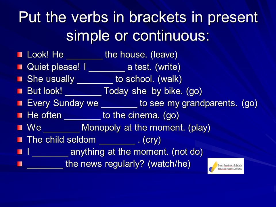 Put the verbs in brackets in present simple or continuous: