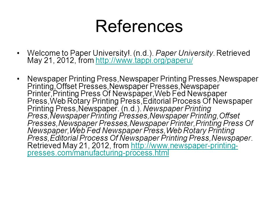 References Welcome to Paper University!. (n.d.). Paper University. Retrieved May 21, 2012, from http://www.tappi.org/paperu/