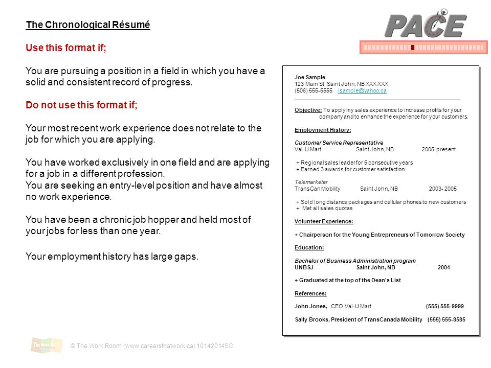 PACE The Chronological Résumé Use this format if;