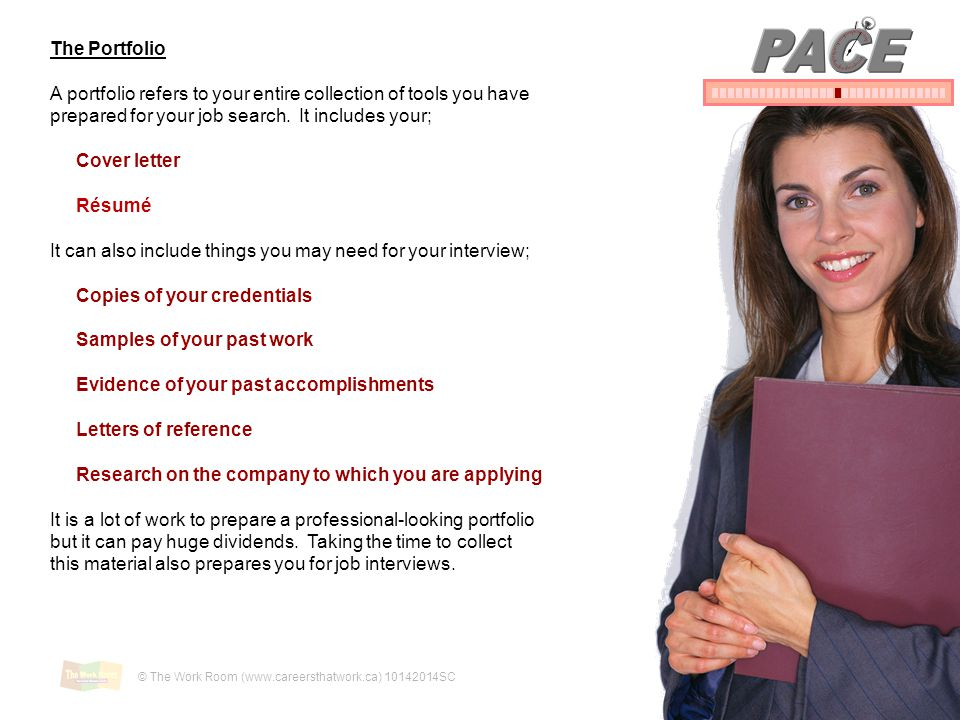 PACE The Portfolio. A portfolio refers to your entire collection of tools you have prepared for your job search. It includes your;