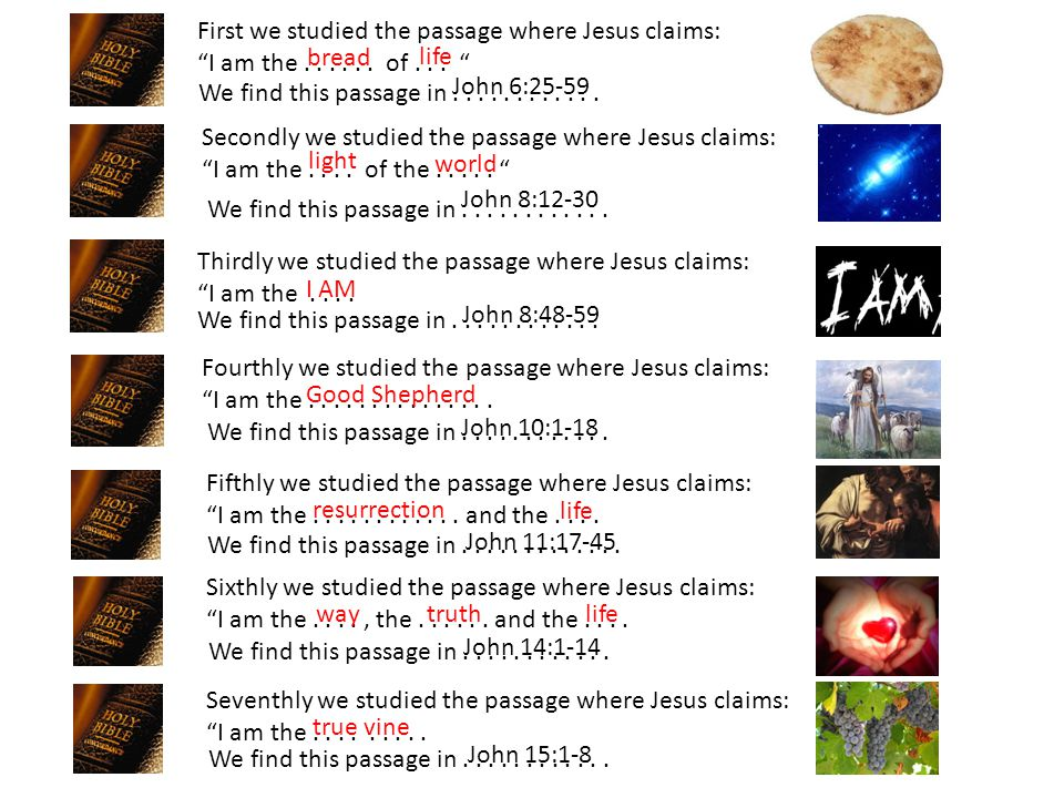 We find this passage in . . . . . . . . . . . . First we studied the passage where Jesus claims: I am the . . . . . . of . . .