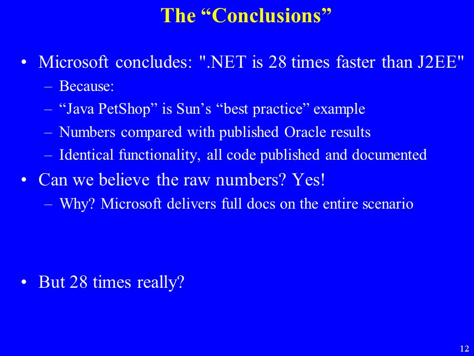 The Conclusions Microsoft concludes: .NET is 28 times faster than J2EE Because: Java PetShop is Sun's best practice example.