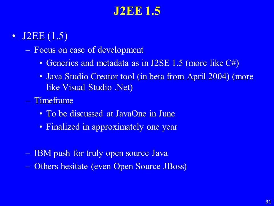 J2EE 1.5 J2EE (1.5) Focus on ease of development