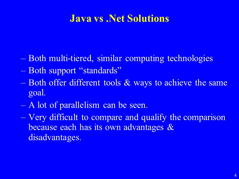 Java vs .Net Solutions Both multi-tiered, similar computing technologies. Both support standards