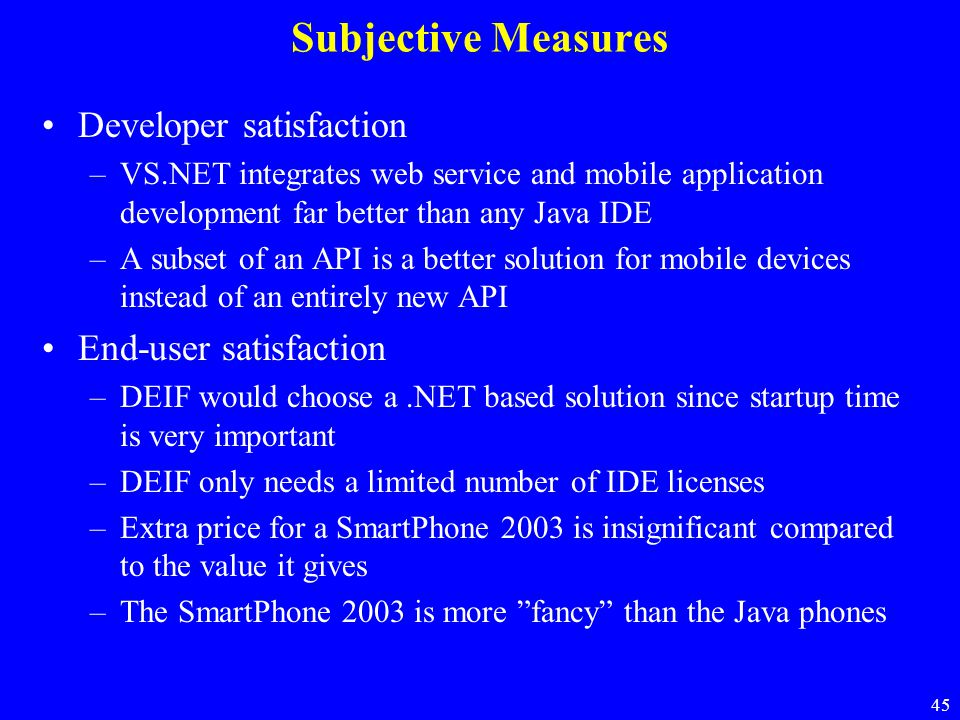 Subjective Measures Developer satisfaction End-user satisfaction