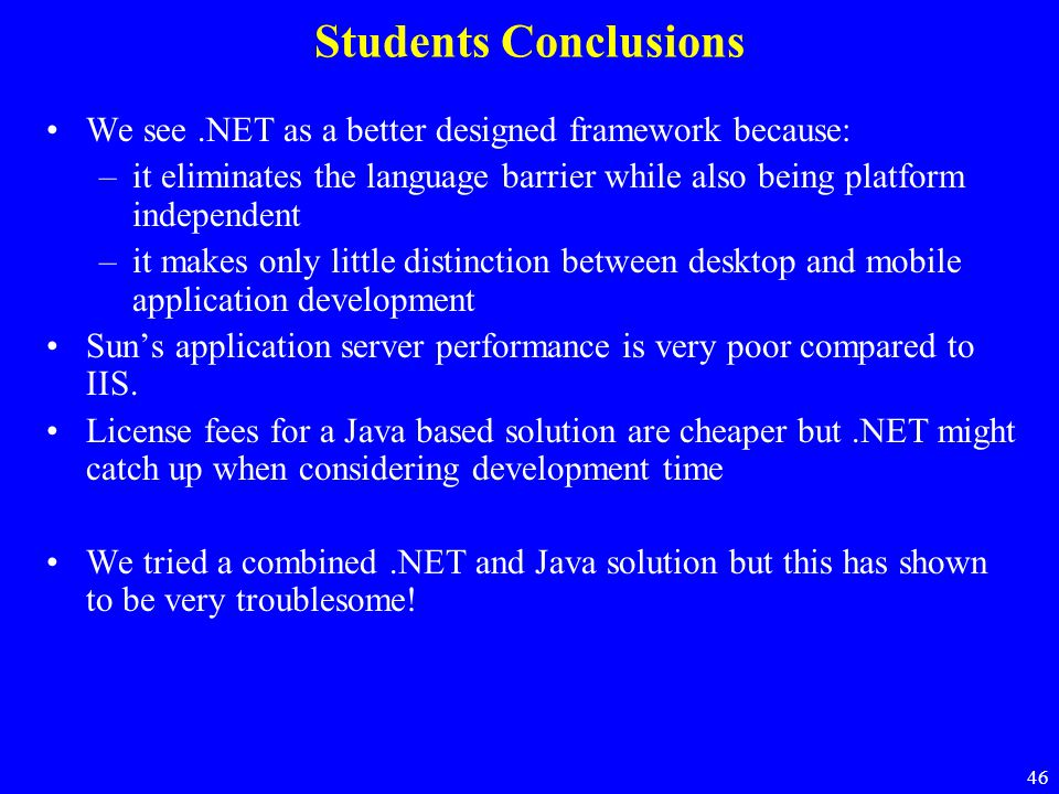 Students Conclusions We see .NET as a better designed framework because: it eliminates the language barrier while also being platform independent.