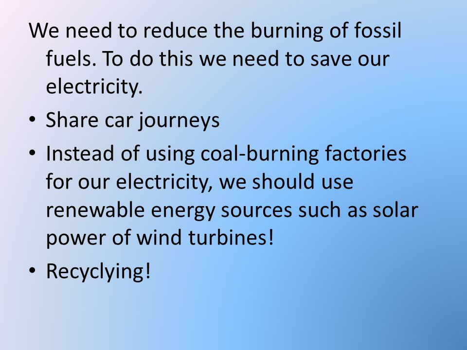We need to reduce the burning of fossil fuels