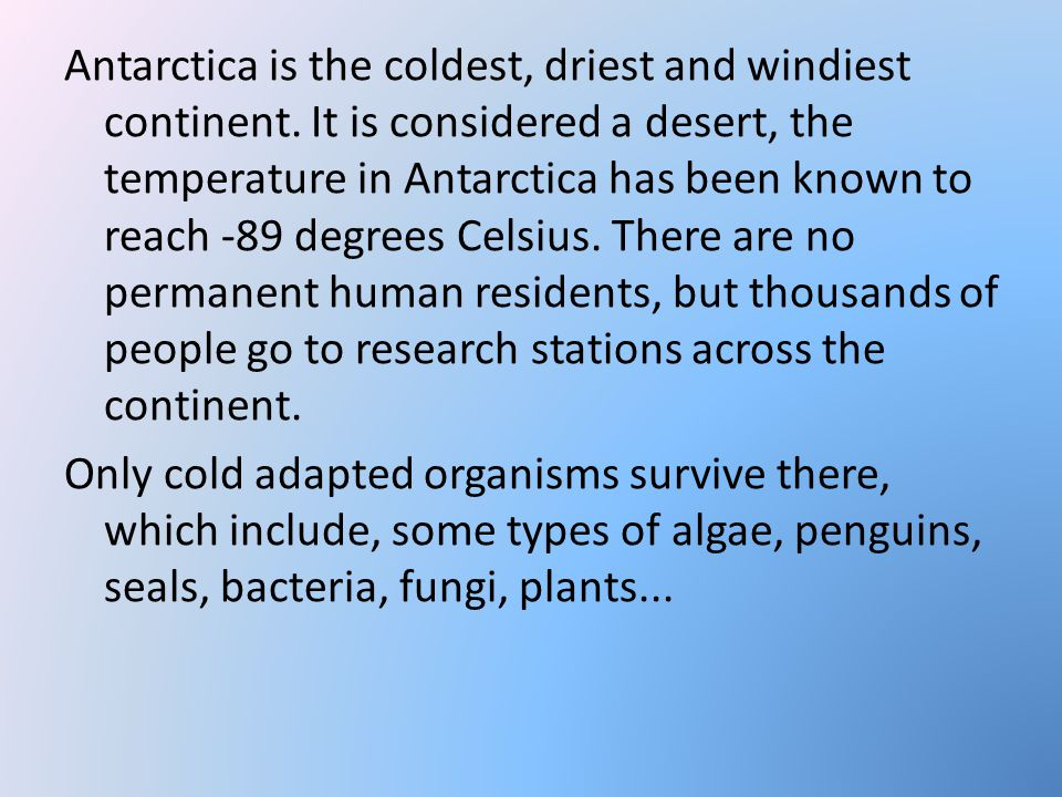 Antarctica is the coldest, driest and windiest continent