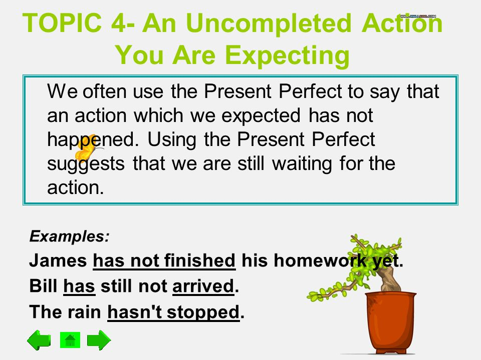 TOPIC 4- An Uncompleted Action You Are Expecting