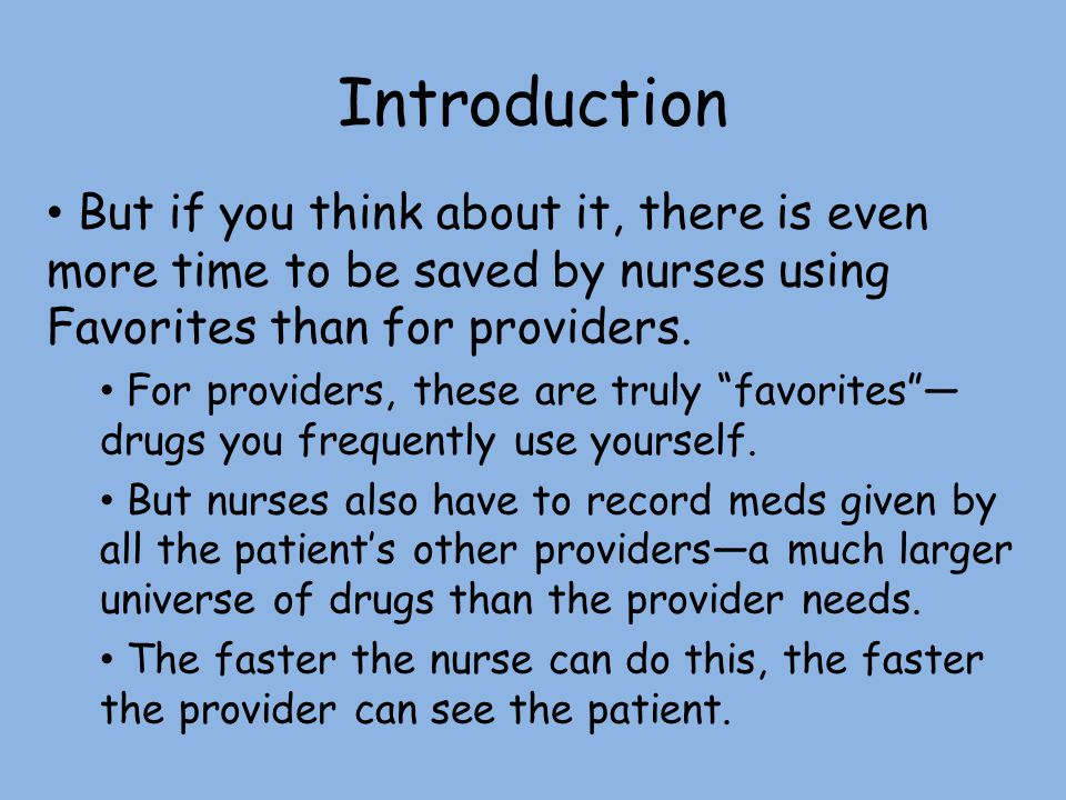 Introduction But if you think about it, there is even more time to be saved by nurses using Favorites than for providers.
