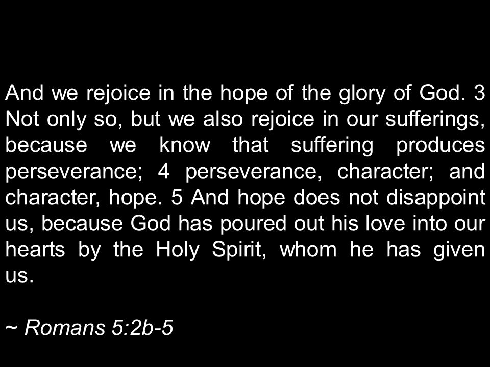 And we rejoice in the hope of the glory of God